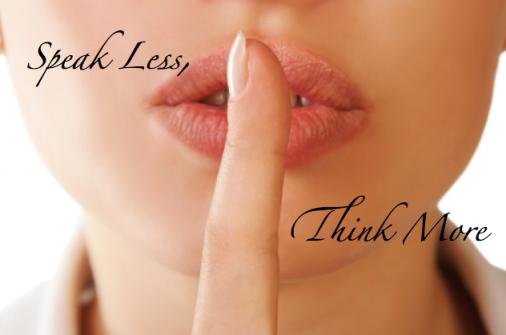 Speak Less, Think More